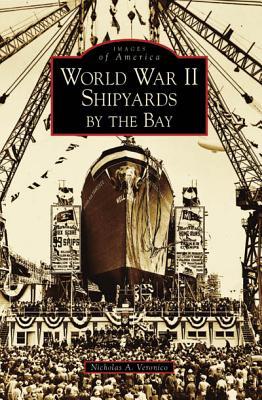 World War II Shipyards by the Bay, CA By Veronico, Nicholas